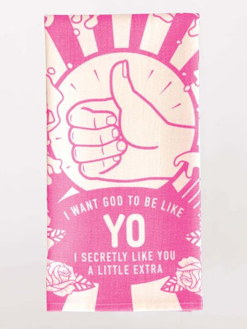I Want God To Be Like, Yo I Secretly Like You A Little Extra Dish Towel