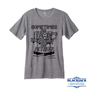 "Blackjack apprenticeship T-shirt in gray says ""Sometimes the Lambs Slaughter the Butcher"" – Amarillo Slim"