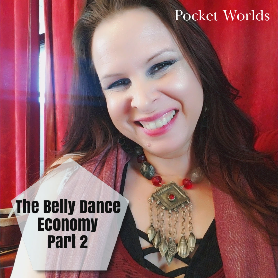 The Belly Dance Economy: Attracting Paying Clients, Pt 2 Pocket Worlds, Suspended Reality for Bellydance