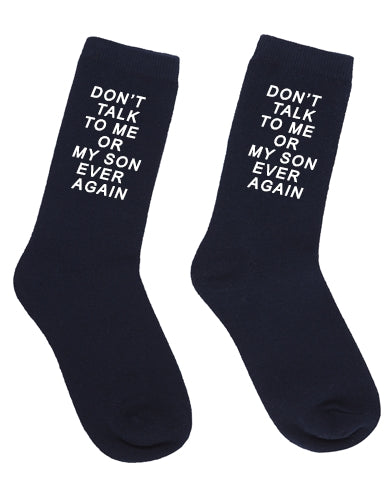 Socks - DON'T TALK TO ME OR MY SON SOCKS