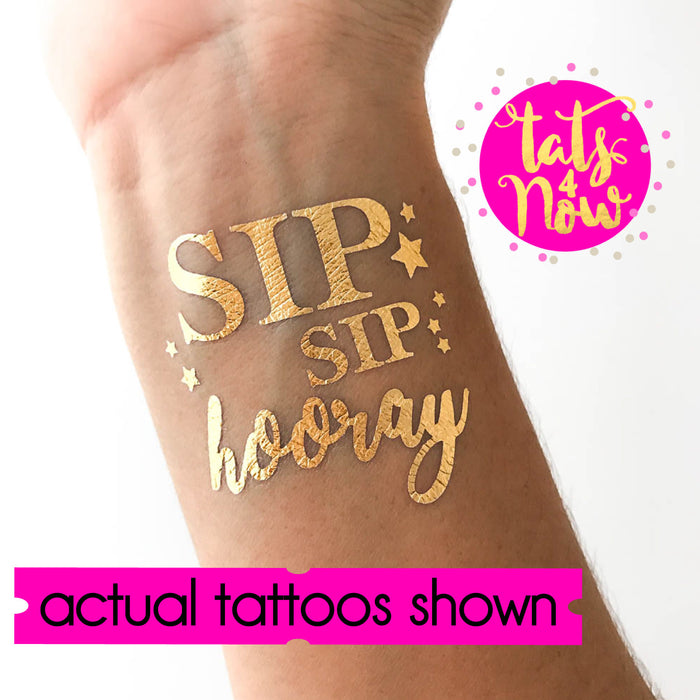 Sip Sip Hooray gold tattoos