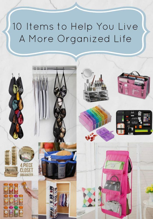 10 Items to Help You Live A More Organized Life