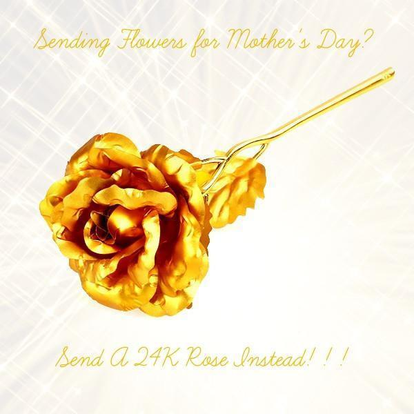Why Send Flowers This Mother's Day? Send A 24K Gold Plated Rose Instead!!!
