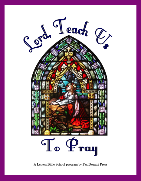 Lord, Teach Us to Pray (A Lenten Program)