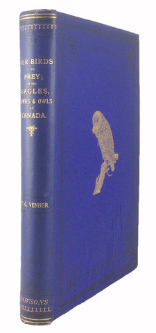 Our Birds of Prey, Or the Eagles, Hawks, and Owls of Canada