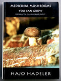 Medicinal Mushrooms You Can Grow: For Health, Pleasure and Profit