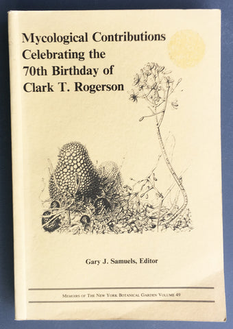 Mycological Contributions celebrating the 70th birthday of Clark T. Rogerson