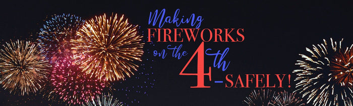 🎆 MAKING FIREWORKS ON THE FOURTH – SAFELY!!!