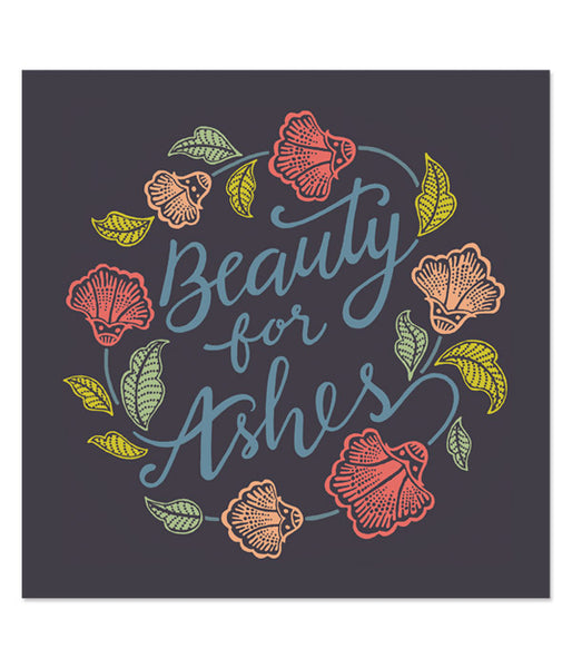 Beauty For Ashes – Art Print