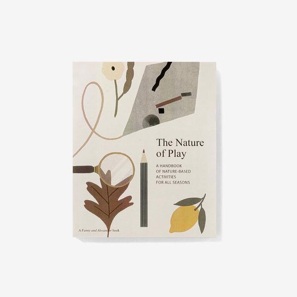 The Nature of Play - A Handbook of Nature-Based Activities for All Seasons