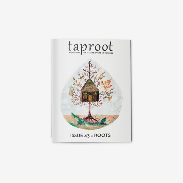Taproot Magazine - Issue 43 ROOTS