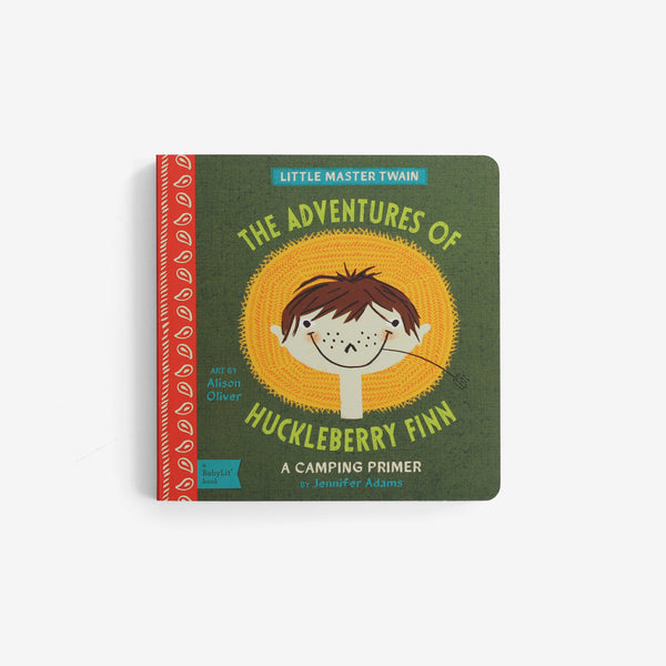 The Adventures of Huckleberry Finn: a BabyLit Camping Primer