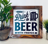 Drink Beer with Friends Farmhouse sign