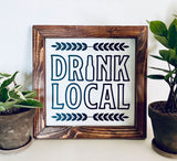 Drink Local Farmhouse sign