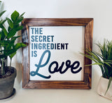 The Secret Ingredient is Love Farmhouse sign