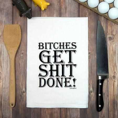 B*tches Get Sh*t Done Flour Sack Tea Towel - Galena River Wine and Cheese