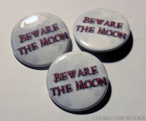"Beware the Moon 1.5"" Button or Magnet"
