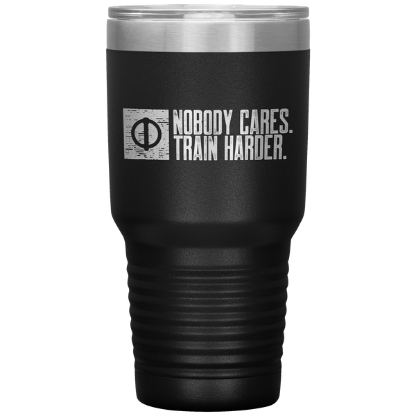 Nobody Cares. Train Harder. - 30oz Tumbler