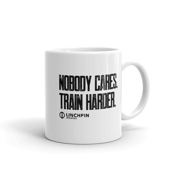 Nobody Cares. Train Harder. - Coffee Mug