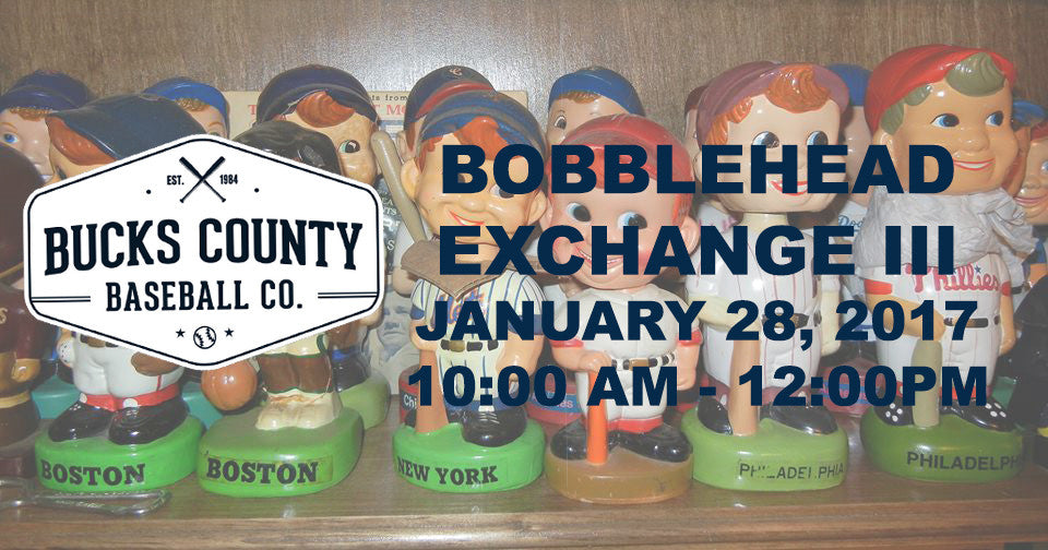BUCKS COUNTY BASEBALL CO. TO HOST BOBBLEHEAD EXCHANGE III ON JAN 28