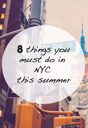 8 Things you MUST do in NYC this Summer