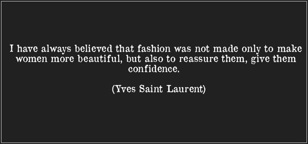 quote-i-have-always-believed-that-fashion-was-not-made-only-to-make-women-more-beautiful-but-also-to-yves-saint-laurent-264039