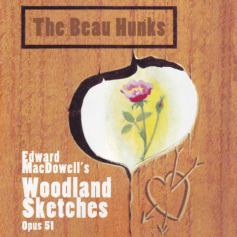 The Beau Hunks - Edward MacDowell's Woodland Sketches (Opus 51) - Compact Disc