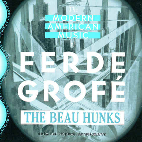 The Beau Hunks - Modern American Music of Ferde Grofe - Compact Disc