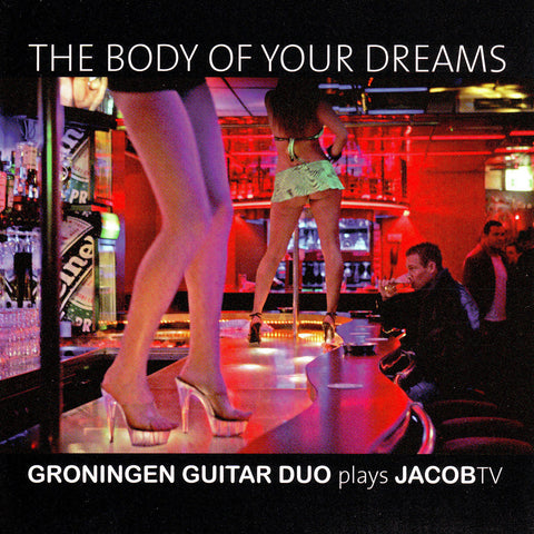 Groningen Guitar Duo - The Body of Your Dreams - Compact Disc