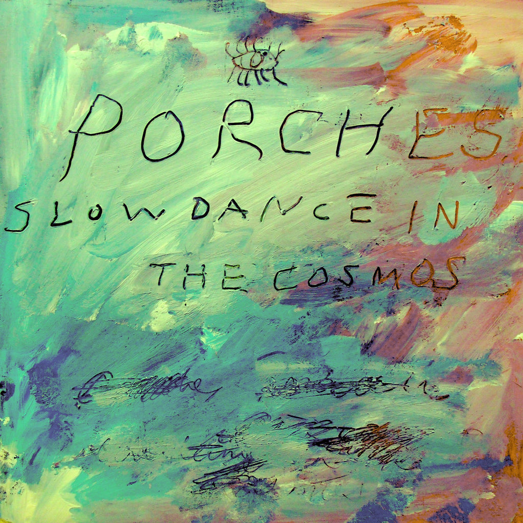 Porches ‎– Slow Dance In The Cosmos