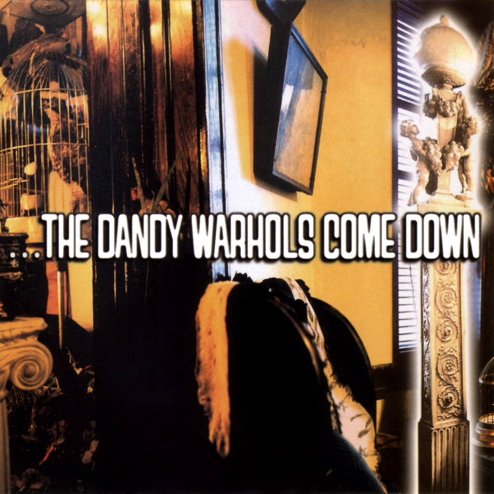 ...The Dandy Warhols Come Down By The Dandy Warhols