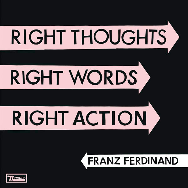 Right Thoughts, Right words, right actions by Franz Ferdinand