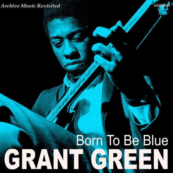 Born To Be Blue By Grant Green