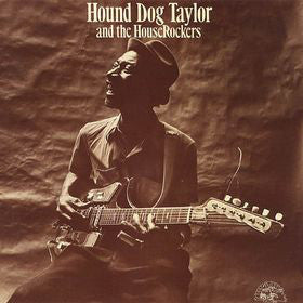 Hound Dog Taylor And The House Rockers By Hound Dog Taylor And The House Rockers