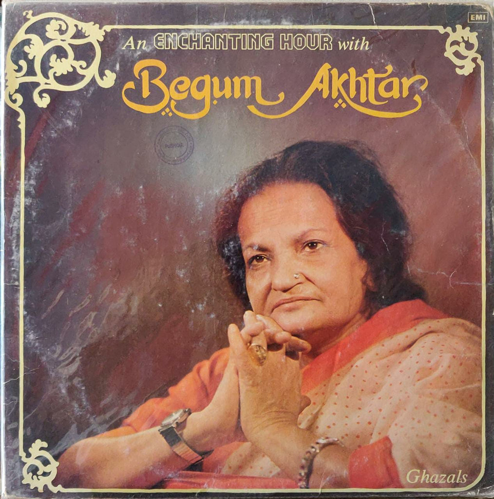 An Enchanting Hour With Begum Akhtar  Ghazals ‎– Begum Akhtar   (Used Vinyl)  VG