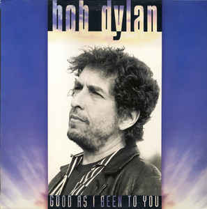 Good As I Been To You By Bob Dylan