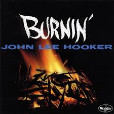 Burnin' by John lee hooker