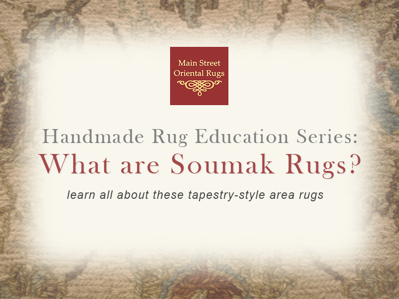 What are Soumak rugs? Handmade Rug Education Series - Main Street Oriental Rugs