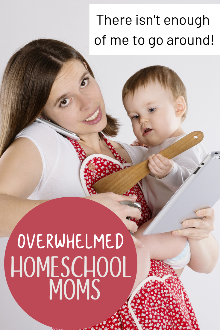 Overwhelmed Homeschool Moms | Help! There isn't enough of me to go around!