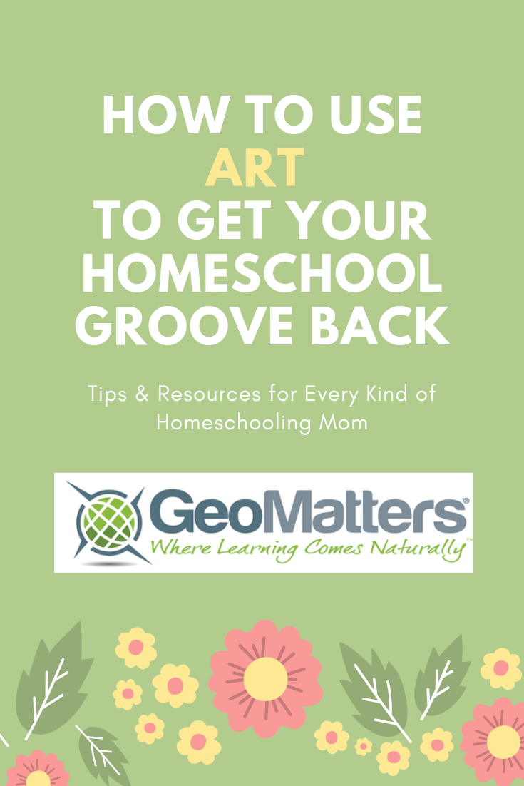 How to Use Art to Get Your Homeschool Groove Back // Geography Matters // Trail Guide to Learning
