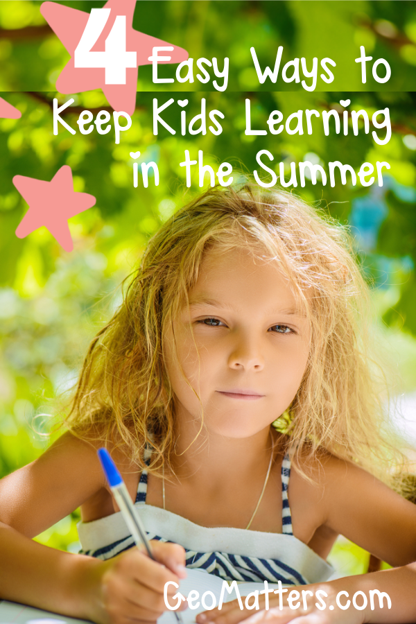 4 Easy Ways to Keep Kids Learning in the Summer #homeschooling #summer #learning #geographymatters