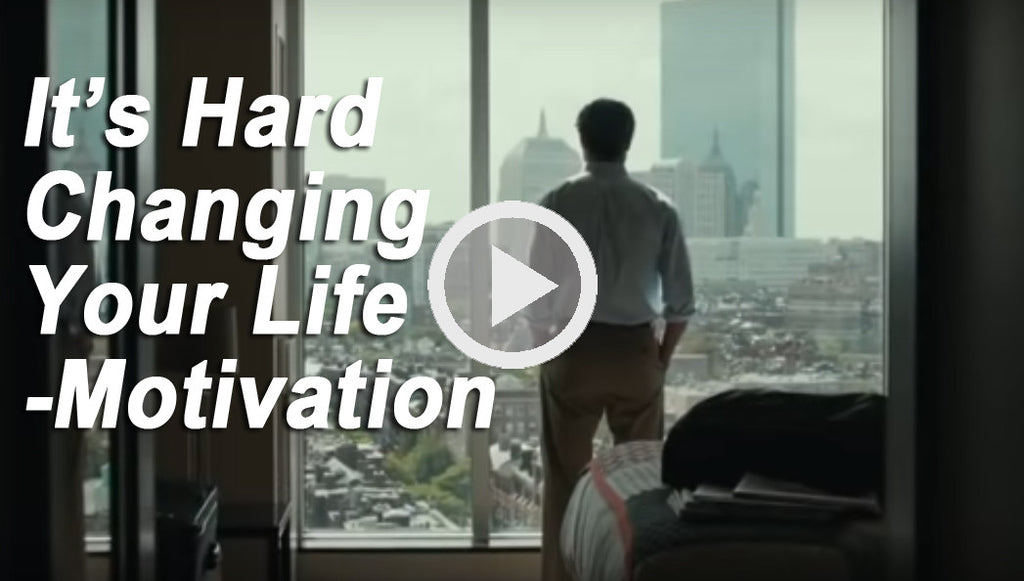 It's Hard Changing Your Life - Motivation