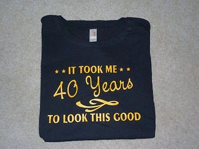 40th Birthday Shirt Great Custom Gift It Took Me 40 Years To Look This Good