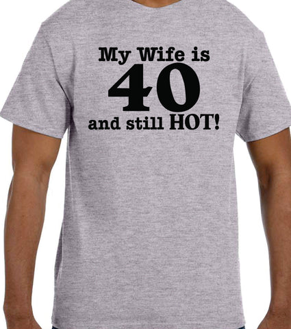 Birthday Gift Ideas 40th My Wife Is 40 And HOT Shirt