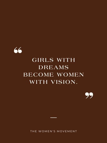 """""""Girls with dreams become girls with vision"""""""