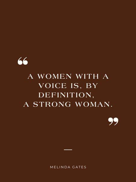 """""""A woman with a voice by definition is a strong woman"""" - Melinda Gates"""