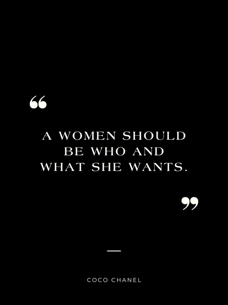 """""""A women should be who and she wants"""" - Coco Chanel"""