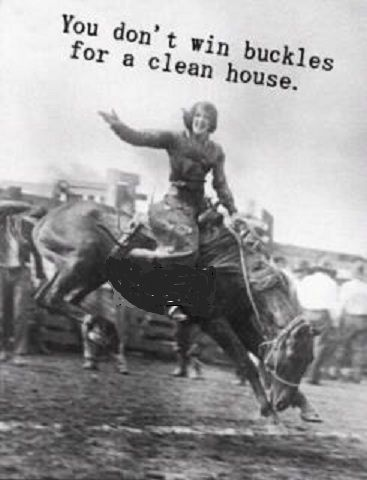 You don't win buckles for a clean house.