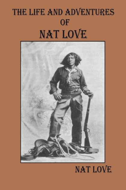 """Nat Love: The Life and Adventures of Nat Love """"Deadwood Dick"""""""