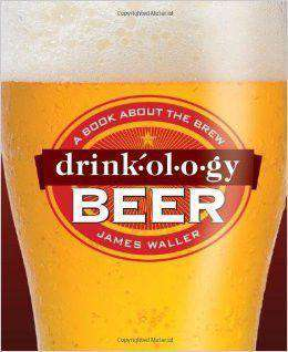 Drinkology Beer: A Book About the Brew Hardcover by James Waller - FINAL SALE